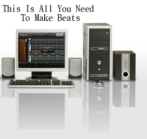 All You Need To Make Beats - Computer, Speakers & Software.